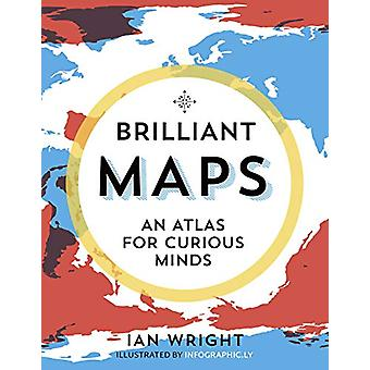 Brilliant Maps - An Atlas for Curious Minds by Ian Wright - 9781846276