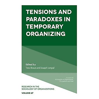 Tensions and paradoxes in temporary organizing by Edited by Joseph Lampel & Edited by Dr Timo Braun