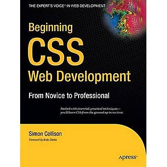 Beginning CSS Web Development - From Novice to Professional by Simon C