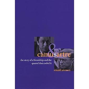 Camus and Sartre - The Story of a Friendship and the Quarrel that Ended It