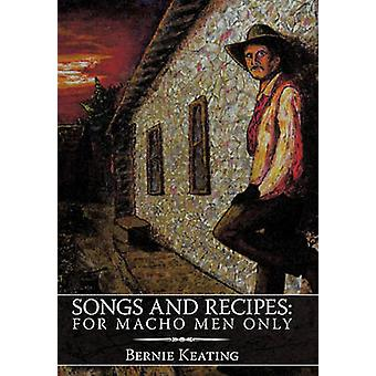 Songs and Recipes - For Macho Men Only by Bernie Keating - 97814520500