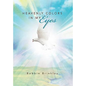 Heavenly Colors in My Eyes by Bobbie Brinkley - 9781456801007 Book