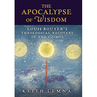 The Apocalypse of Wisdom - Louis Bouyer's Theological Recovery of the