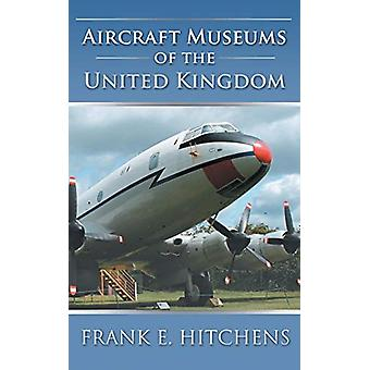 Aircraft Museums of the United Kingdom by Frank E Hitchens - 97817853