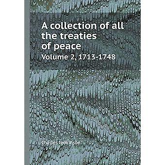 A Collection of All the Treaties of Peace Volume 2 - 1713-1748 by Cha