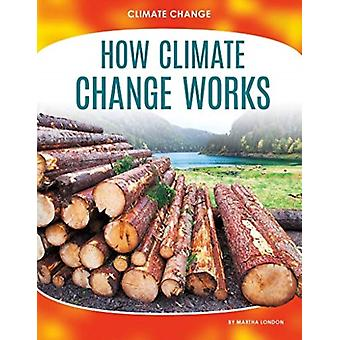 Climate Change How Climate Change Works by Martha London