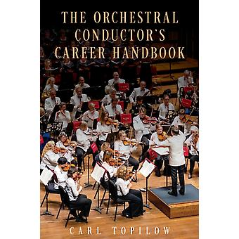 The Orchestral Conductors Career Handbook by Carl Topilow