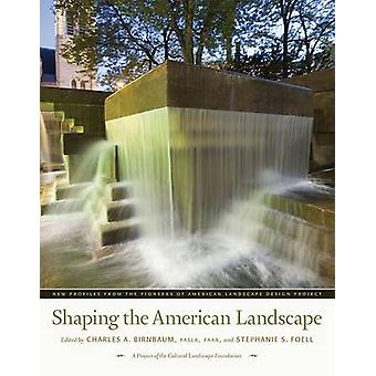 Shaping the American Landscape  New Profiles from the Pioneers of American Landscape Design Project by Edited by Charles A Birnbaum & Edited by Stephanie S Foell