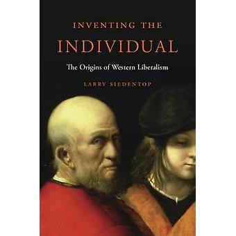 Inventing the Individual by Larry Siedentop