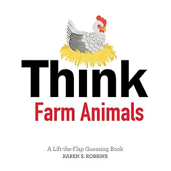 Think Farm Animals A LifttheFlap Guessing Book by Karen S. Robbins
