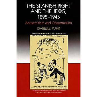 Spanish Right and the Jews 18981945 by Isabelle Rohr