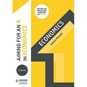 Aiming for an A in A-level Economics by Aiming for an A in A-level Ec
