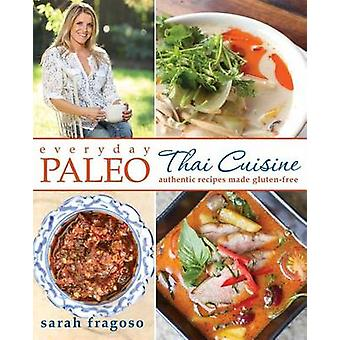 Everyday Paleo - Thai Cuisine - Authentic Recipes Made Gluten-Free by S