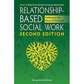Relationship-Based Social Work - Second Edition - Getting to the Heart