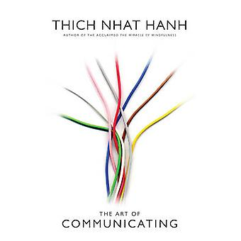 The Art of Communicating by Thich Nhat Hanh - 9781846044007 Book