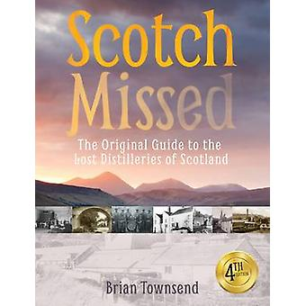 Scotch Missed - The Original Guide to the Lost Distilleries of Scotlan