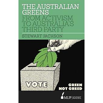 The Australian Greens - From Activism to Australia's Third Party by St