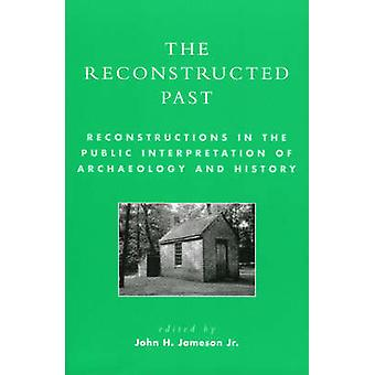 The Reconstructed Past - Reconstructionsin the Public Interpretation o