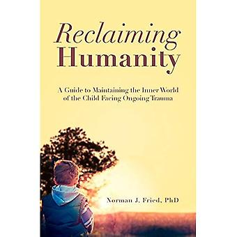 Reclaiming Humanity: A Guide to Maintaining the Inner World of the Child Facing Ongoing Trauma