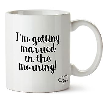 Hippowarehouse I'm Getting Married In The Morning! Printed Mug Cup Ceramic 10oz