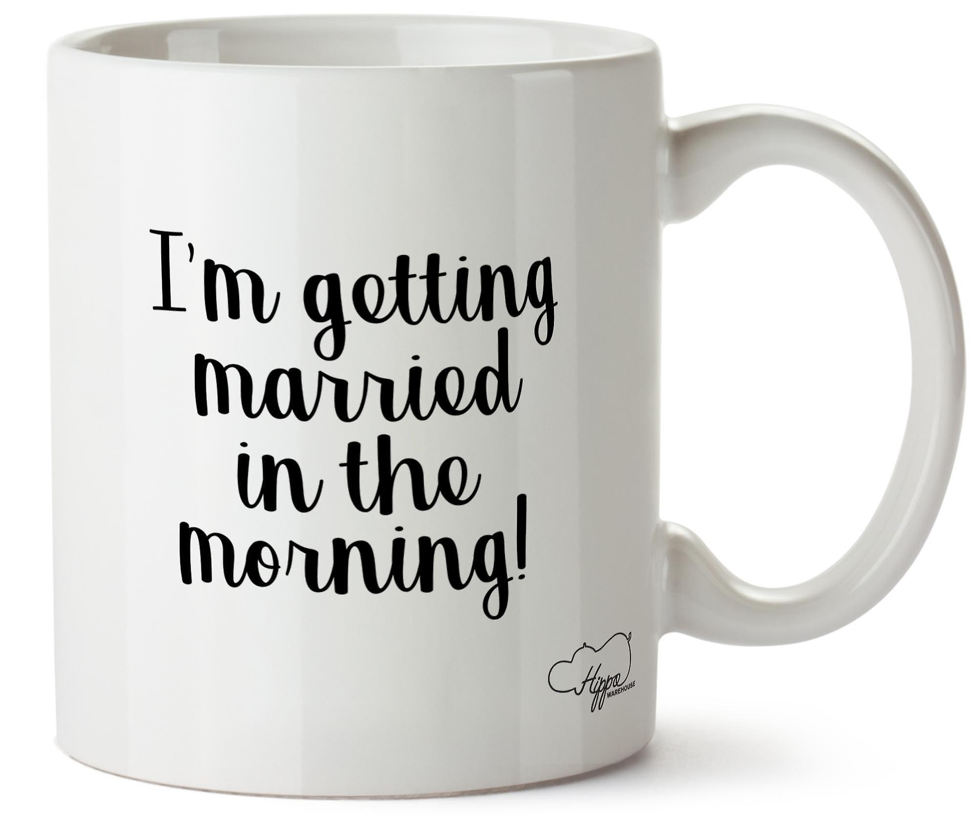 Hippowarehouse, что я выхожу замуж в первой половине дня! Печатные кружка Кубок керамические 10oz