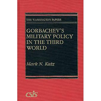 Gorbachevs politica militare nel terzo mondo di Katz & Mark N.