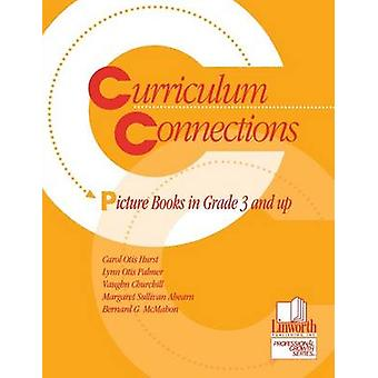 Curriculum Connections Picture Books in Grade 3 and Up by Hurst & Jill
