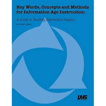 Key Words Concepts and Methods for Information Age Instruction A Guide to Teaching Information Inquiry by Callison & Daniel