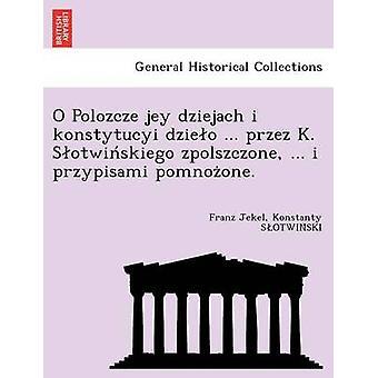 O Polozcze jey dziejach i konstytucyi dzieo ... przez K. Sotwinskiego zpolszczone ... i przypisami pomnozone. by Jekel & Franz
