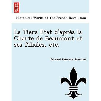 Le Tiers Etat dapres la Charte de Beaumont et ses filiales etc. by Bonvalot & Edouard Theodore.