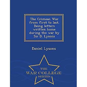 Krimkriget från första till sista. Att vara brev skrivna hem under kriget av Sir D. Lysons War College-serien av Lysons & Daniel