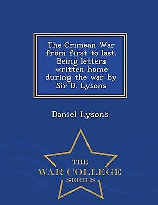 The Crimean War from first to last. Being letters written home during the war by Sir D. Lysons  War College Series by Lysons & Daniel