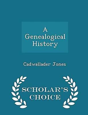 A Genealogical History  Scholars Choice Edition by Jones & Cadwallader