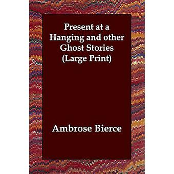 Present at a Hanging and Other Ghost Stories by Bierce & Ambrose