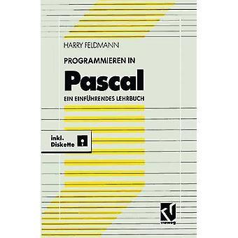 Programmieren in Pascal  Ein einfhrendes Lehrbuch mit Diskette by Feldmann & Harry