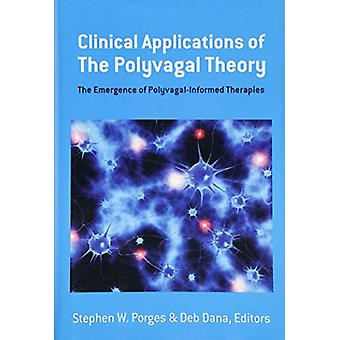 Clinical Applications of the Polyvagal Theory - The Emergence of Polyv
