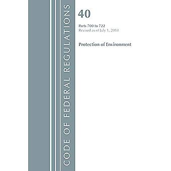 Code of Federal Regulations, Title 40: Parts 700-722 (Protection of Environment) TSCA - Toxic Substances: Revised 7/18 (Code of Federal Regulations, Title 40 Protection of the Environment)
