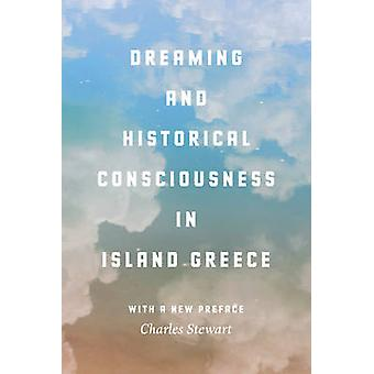 Dreaming and Historical Consciousness in Island Greece by Charles
