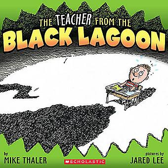 The Teacher from the Black Lagoon by Mike Thaler - Jared Lee - 978083