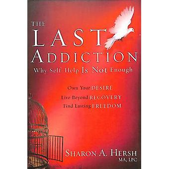 The Last Addiction - Why the 12 Steps are Not Enough - Own Your Desire