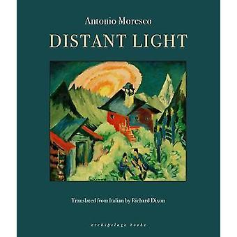 Distant Light by Antonio Moresco - Richard Dixon - 9780914671428 Book