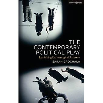 The Contemporary Political Play - Rethinking Dramaturgical Structure b
