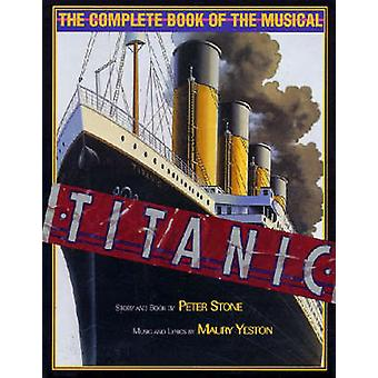 Titanic - The Complete Book of the Musical by Peter Stone - 9781557833