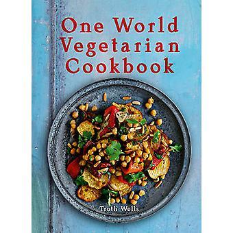 One World Vegetarian Cookbook by Troth Wells - 9781566568340 Book
