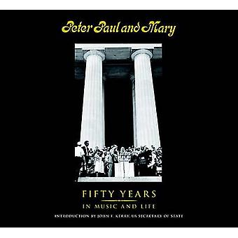 Peter - Paul and Mary - Fifty Years in Music and Life by Peter Yarrow