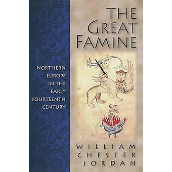 The Great Famine - Northern Europe in the Early Fourteenth Century by