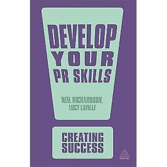 Develop Your PR Skills by Dr Neil RichardsonLucy Laville