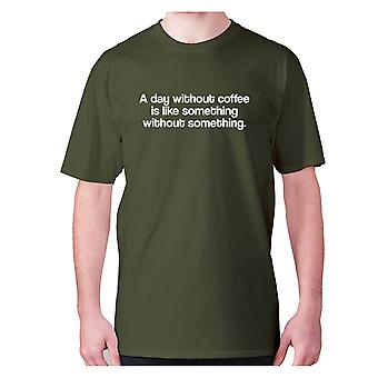 Mens funny coffee t-shirt slogan tee novelty hilarious - A day without coffee is like something without something