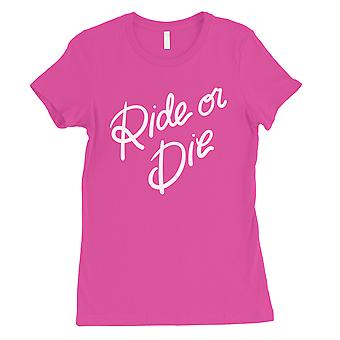 365 Printing Ride Or Die Womens Hot Pink Loyal Persistant Saying T-Shirt