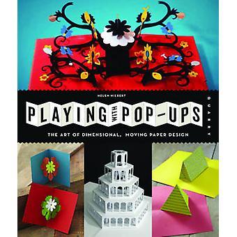 Leka med PopUps konsten att dimensionella rörliga papper mönster av Helen Hiebert